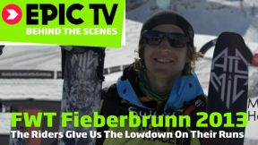 FWT Fieberbrunn 2013: The Riders GIve Us The Lowdown On Their Runs