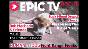 EpicTV Uncut 6: Macho Surfing, MTB Tricks and Rock Climbing Dogs