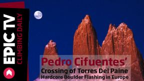 Pedro Cifuentes Crossing of Torres Del Paine and Hardcore Boulder Flashing in Europe