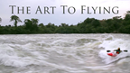 The Art To Flying - (Kayak Session Short Film of the Year Awards 2014, Entry# 5)