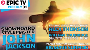 EpicTV Weekly 31: SuperShred John Jackson, Alex Thomson, Freediver Will Trubridge, The Eddie