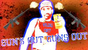 Vlog 027 - Sun's Out Guns Out